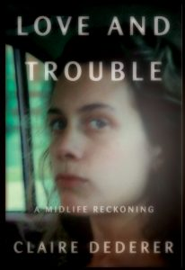 claire dederer, love and trouble